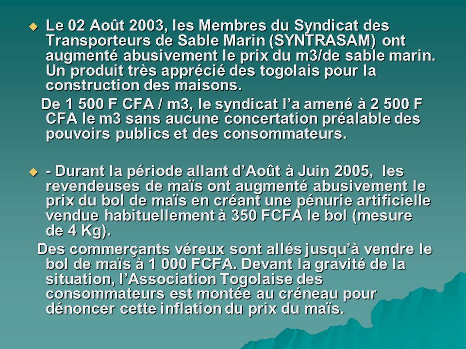 Le 02 Août 2003, les Membres du Syndicat des Transporteurs de Sable Marin (SYNTRASAM) ont augmenté abusivement le prix du m3/de sable marin. Un produi
