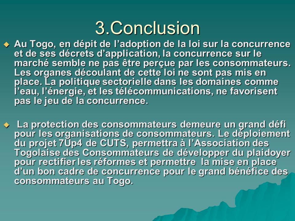 3.Conclusion Au Togo, en dépit de ladoption de la loi sur la concurrence et de ses décrets dapplication, la concurrence sur le marché semble ne pas êt