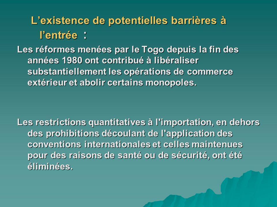 Lexistence de potentielles barrières à lentrée : Les réformes menées par le Togo depuis la fin des années 1980 ont contribué à libéraliser substantiel