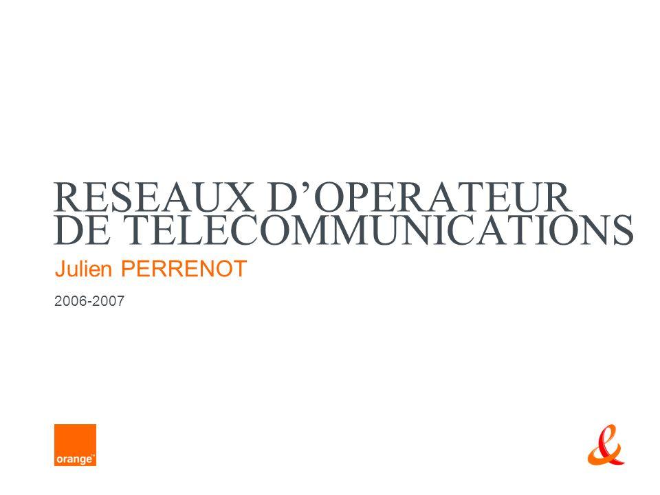 RESEAUX DOPERATEUR DE TELECOMMUNICATIONS Julien PERRENOT 2006-2007