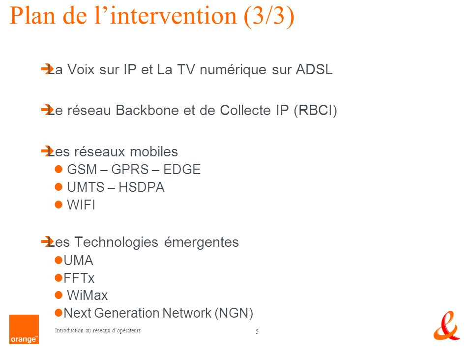 5 Introduction au réseaux dopérateurs Plan de lintervention (3/3) La Voix sur IP et La TV numérique sur ADSL Le réseau Backbone et de Collecte IP (RBC