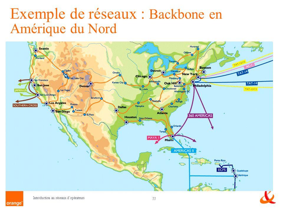 55 Introduction au réseaux dopérateurs Exemple de réseaux : Backbone en Amérique du Nord