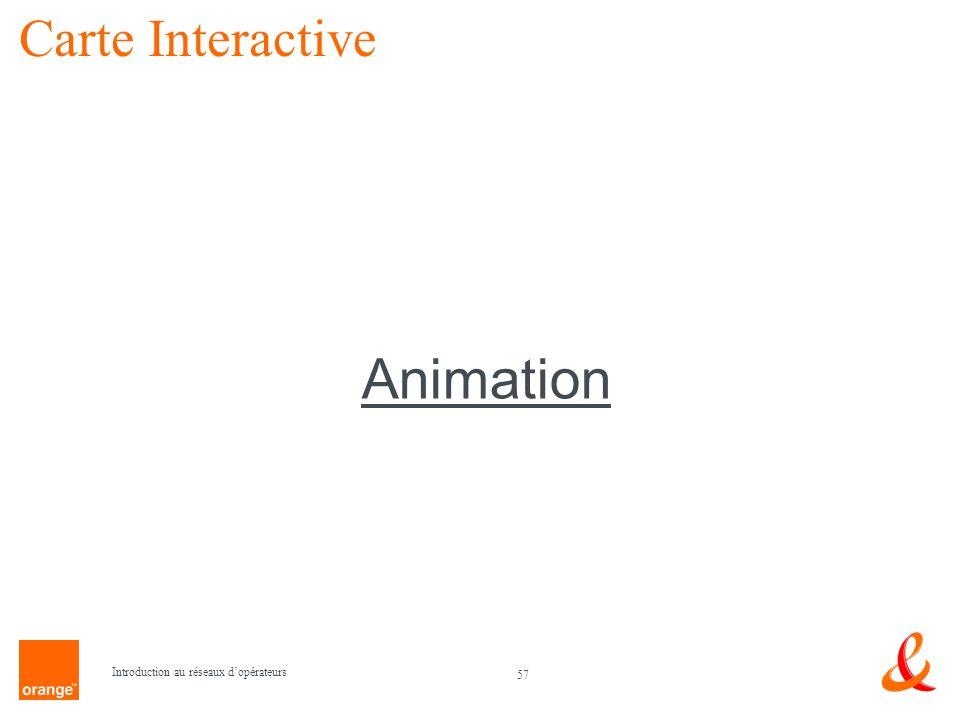 57 Introduction au réseaux dopérateurs Carte Interactive Animation