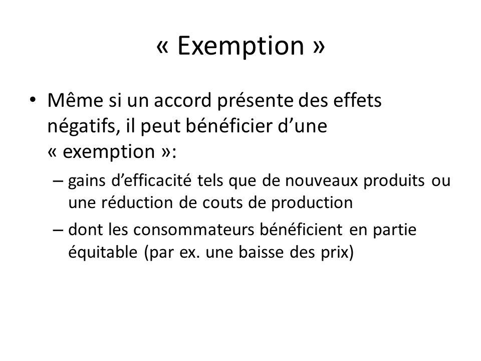 « Exemption » Même si un accord présente des effets négatifs, il peut bénéficier dune « exemption »: – gains defficacité tels que de nouveaux produits