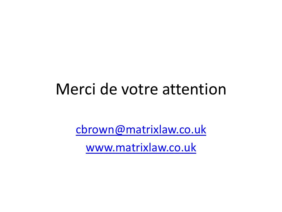 Merci de votre attention cbrown@matrixlaw.co.uk www.matrixlaw.co.uk