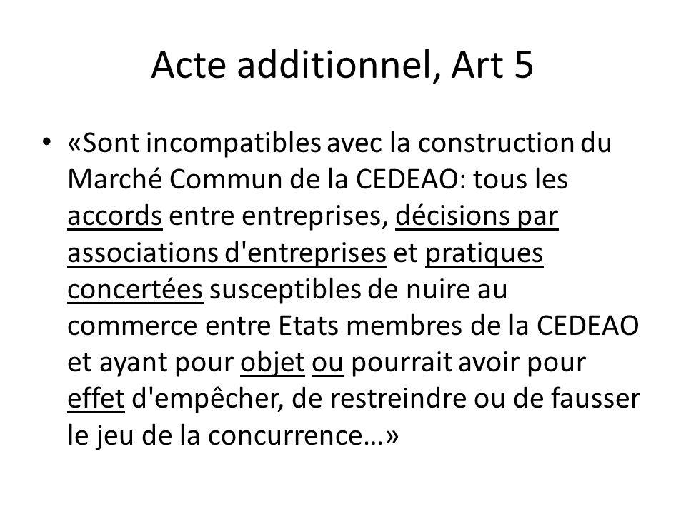 Acte additionnel, Art 5 «Sont incompatibles avec la construction du Marché Commun de la CEDEAO: tous les accords entre entreprises, décisions par asso