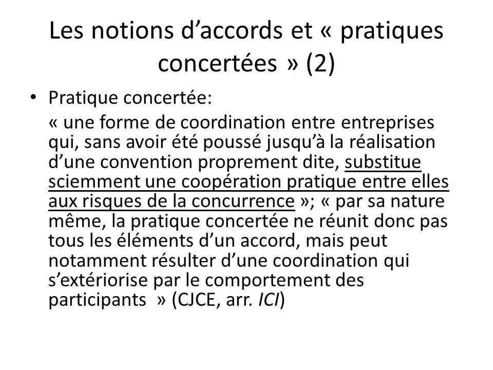 Les notions daccords et « pratiques concertées » (2) Pratique concertée: « une forme de coordination entre entreprises qui, sans avoir été poussé jusq