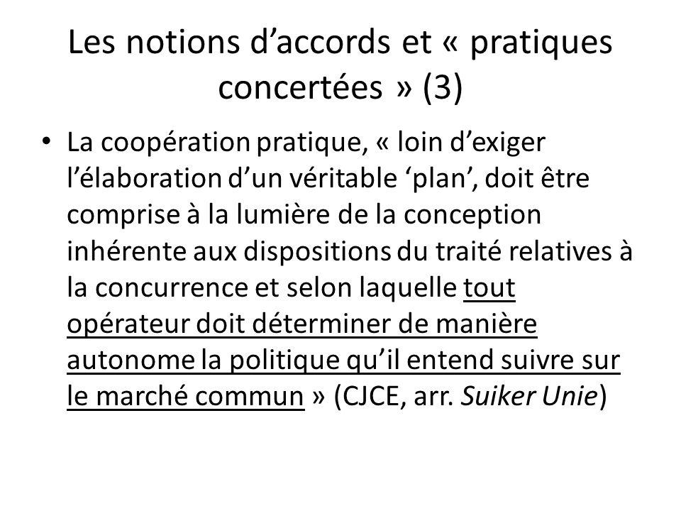 Les notions daccords et « pratiques concertées » (3) La coopération pratique, « loin dexiger lélaboration dun véritable plan, doit être comprise à la