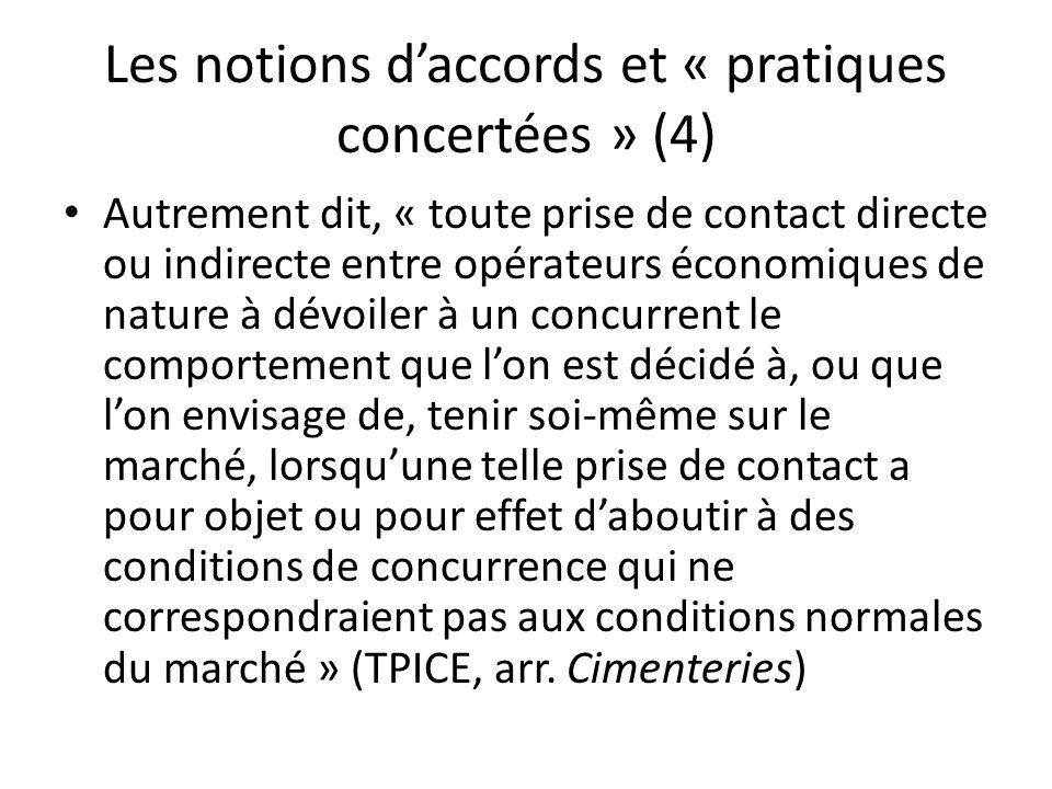 Les notions daccords et « pratiques concertées » (4) Autrement dit, « toute prise de contact directe ou indirecte entre opérateurs économiques de natu