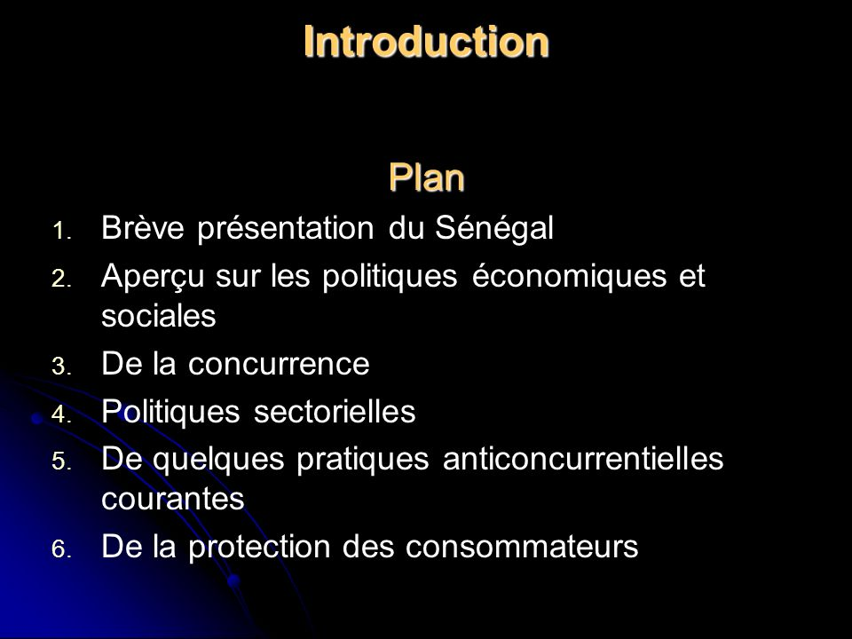 Introduction Plan 1. 1. Brève présentation du Sénégal 2. 2. Aperçu sur les politiques économiques et sociales 3. 3. De la concurrence 4. 4. Politiques