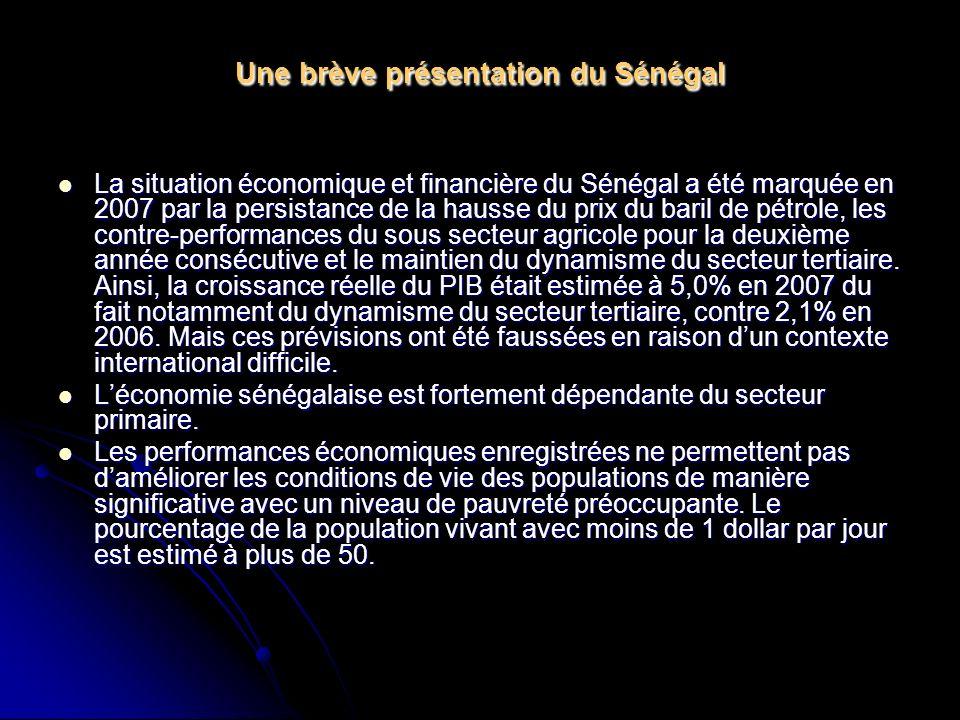 Une brève présentation du Sénégal La situation économique et financière du Sénégal a été marquée en 2007 par la persistance de la hausse du prix du baril de pétrole, les contre-performances du sous secteur agricole pour la deuxième année consécutive et le maintien du dynamisme du secteur tertiaire.