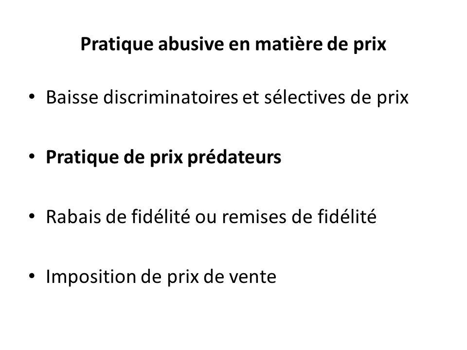 Pratique abusive en matière de prix Baisse discriminatoires et sélectives de prix Pratique de prix prédateurs Rabais de fidélité ou remises de fidélit
