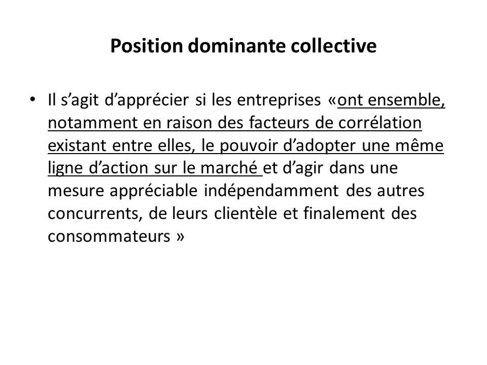 Position dominante collective Il sagit dapprécier si les entreprises «ont ensemble, notamment en raison des facteurs de corrélation existant entre ell