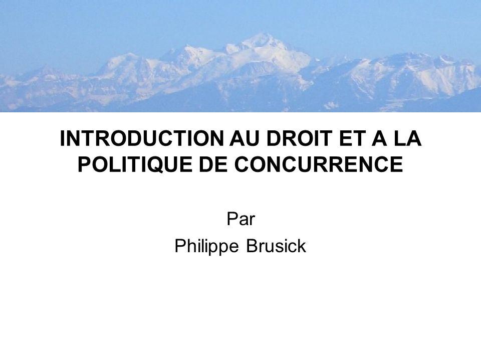 INTRODUCTION AU DROIT ET A LA POLITIQUE DE CONCURRENCE Par Philippe Brusick
