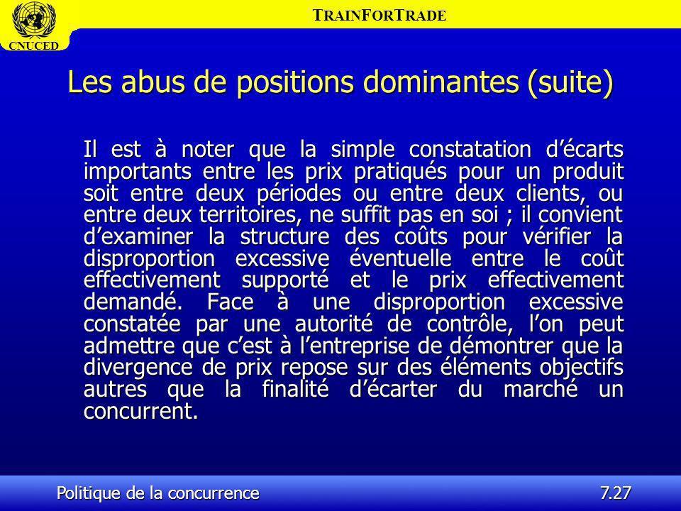T RAIN F OR T RADE CNUCED Politique de la concurrence7.27 Les abus de positions dominantes (suite) Il est à noter que la simple constatation décarts i