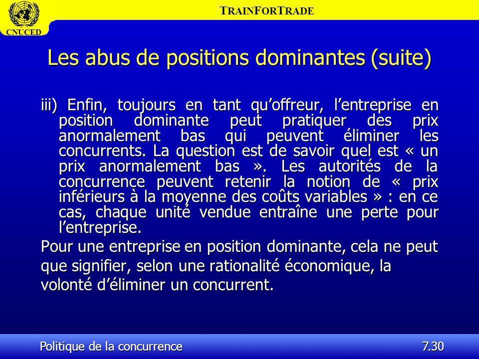 T RAIN F OR T RADE CNUCED Politique de la concurrence7.30 Les abus de positions dominantes (suite) iii) Enfin, toujours en tant quoffreur, lentreprise