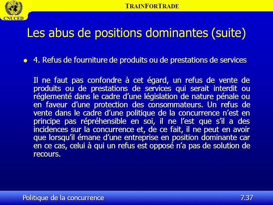 T RAIN F OR T RADE CNUCED Politique de la concurrence7.37 Les abus de positions dominantes (suite) l 4. Refus de fourniture de produits ou de prestati