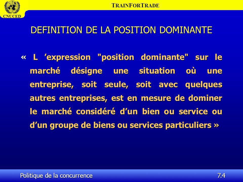 T RAIN F OR T RADE CNUCED Politique de la concurrence7.25 Les abus de positions dominantes (suite) l Quelques exemples peuvent être présentés de ces pratiques, condamnées par des autorités de la concurrence.