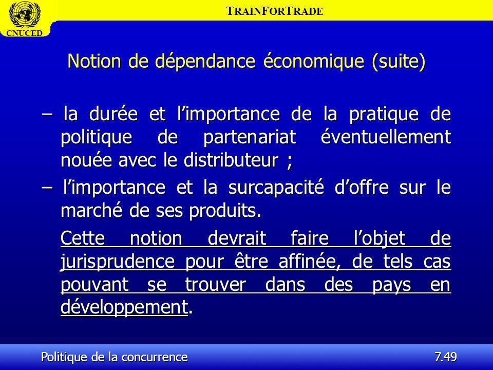 T RAIN F OR T RADE CNUCED Politique de la concurrence7.49 Notion de dépendance économique (suite) – la durée et limportance de la pratique de politiqu