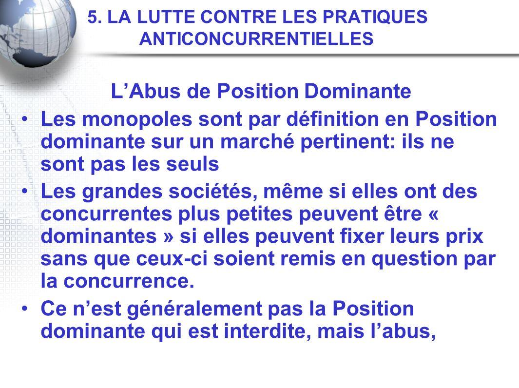5. LA LUTTE CONTRE LES PRATIQUES ANTICONCURRENTIELLES LAbus de Position Dominante Les monopoles sont par définition en Position dominante sur un march