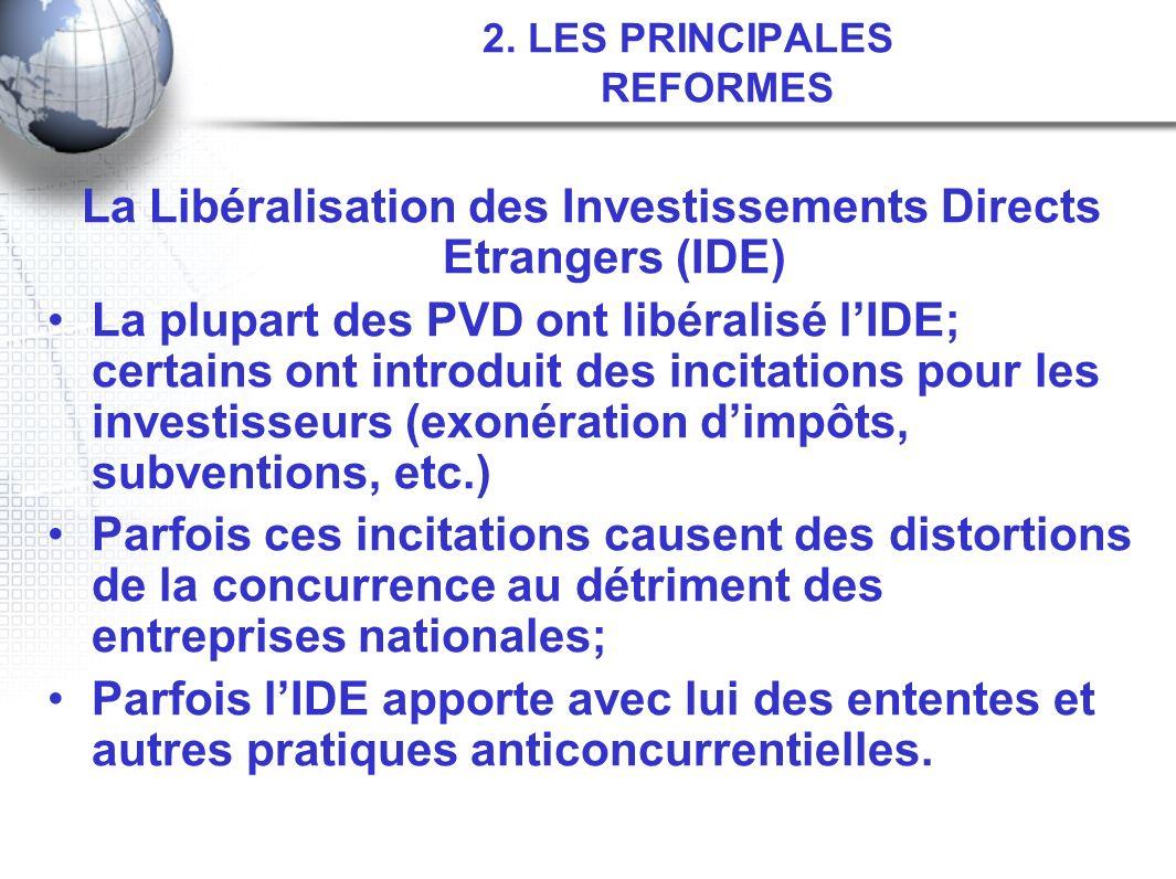 2. LES PRINCIPALES REFORMES La Libéralisation des Investissements Directs Etrangers (IDE) La plupart des PVD ont libéralisé lIDE; certains ont introdu