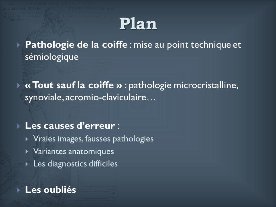 Plan Pathologie de la coiffe : mise au point technique et sémiologique « Tout sauf la coiffe » : pathologie microcristalline, synoviale, acromio-clavi