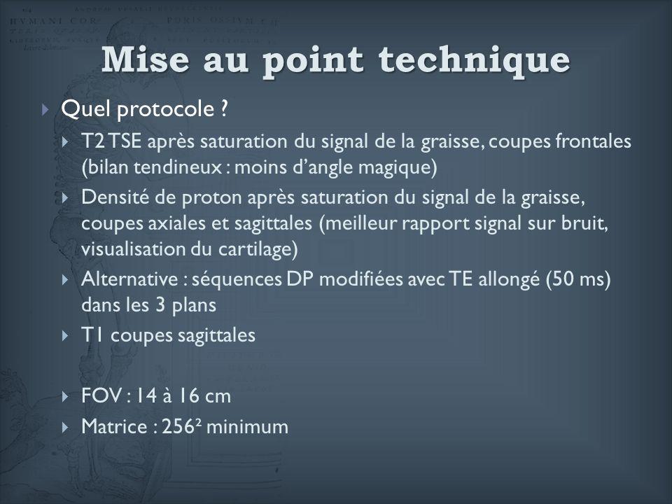 Mise au point technique Quel protocole ? T2 TSE après saturation du signal de la graisse, coupes frontales (bilan tendineux : moins dangle magique) De