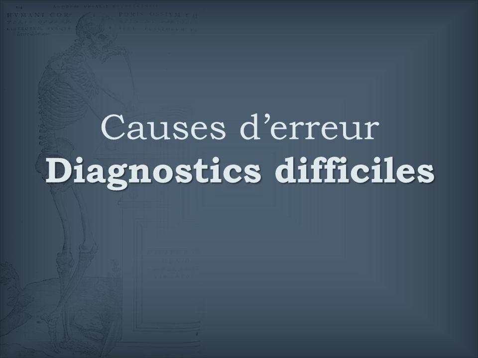 Diagnostics difficiles Causes derreur Diagnostics difficiles