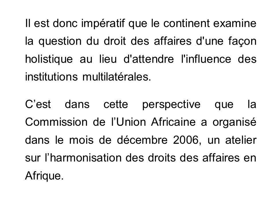 Il est donc impératif que le continent examine la question du droit des affaires d une façon holistique au lieu d attendre l influence des institutions multilatérales.