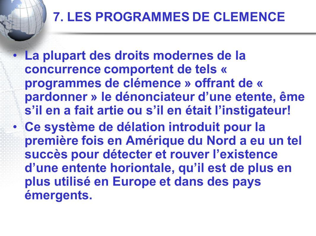 7. LES PROGRAMMES DE CLEMENCE La plupart des droits modernes de la concurrence comportent de tels « programmes de clémence » offrant de « pardonner »