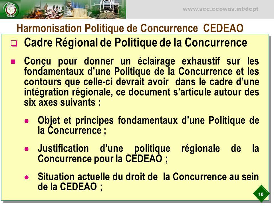 10 www.sec.ecowas.int/dept Harmonisation Politique de Concurrence CEDEAO Cadre Régional de Politique de la Concurrence Conçu pour donner un éclairage