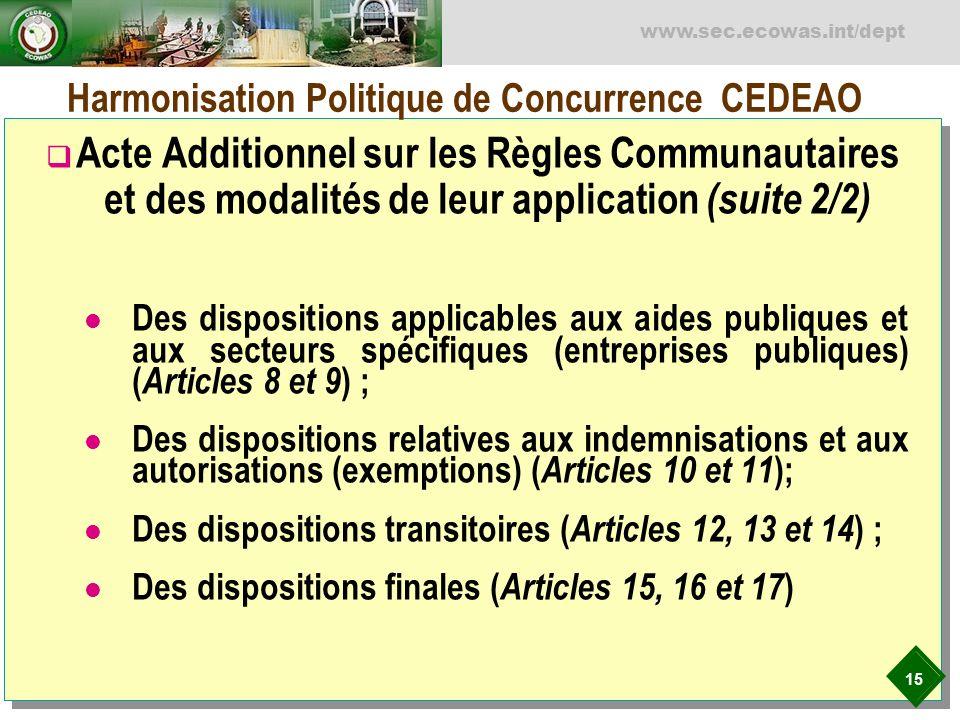 15 www.sec.ecowas.int/dept Harmonisation Politique de Concurrence CEDEAO Acte Additionnel sur les Règles Communautaires et des modalités de leur appli