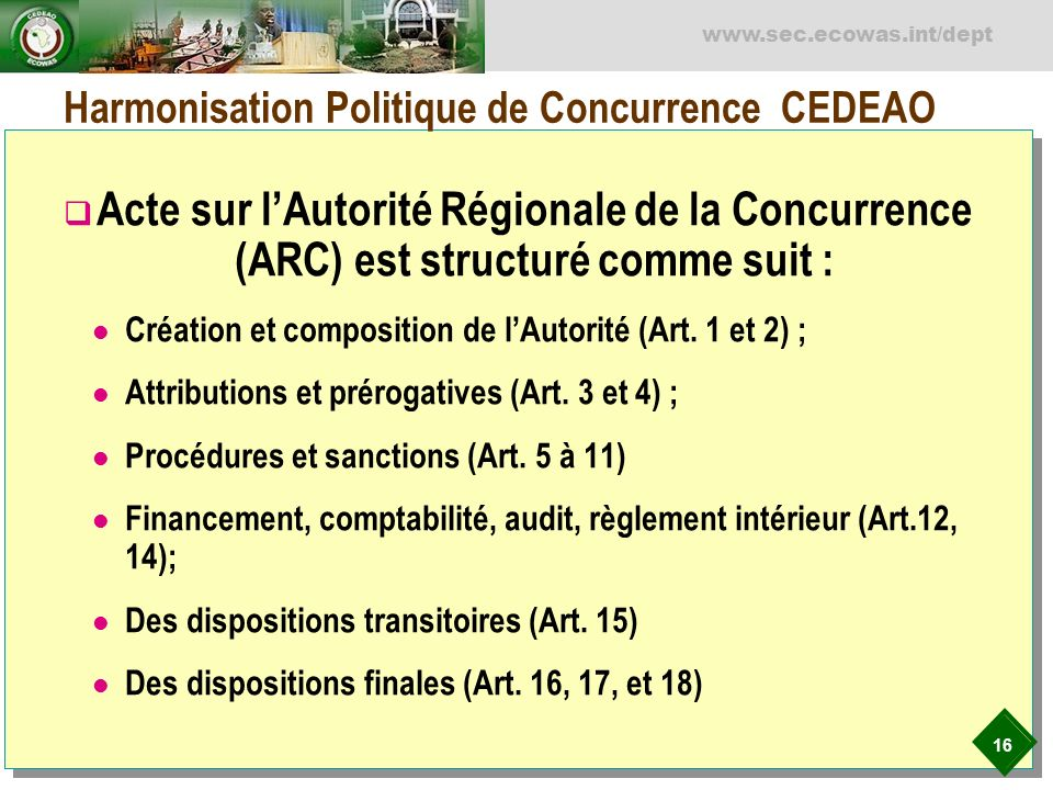 16 www.sec.ecowas.int/dept Harmonisation Politique de Concurrence CEDEAO Acte sur lAutorité Régionale de la Concurrence (ARC) est structuré comme suit