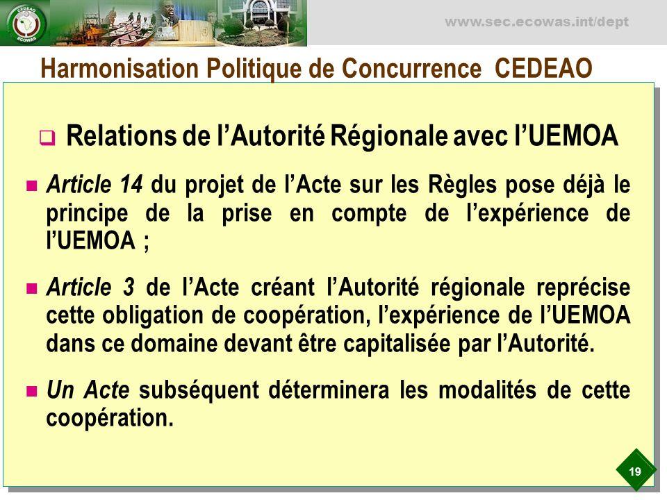 19 www.sec.ecowas.int/dept Harmonisation Politique de Concurrence CEDEAO Relations de lAutorité Régionale avec lUEMOA Article 14 du projet de lActe su