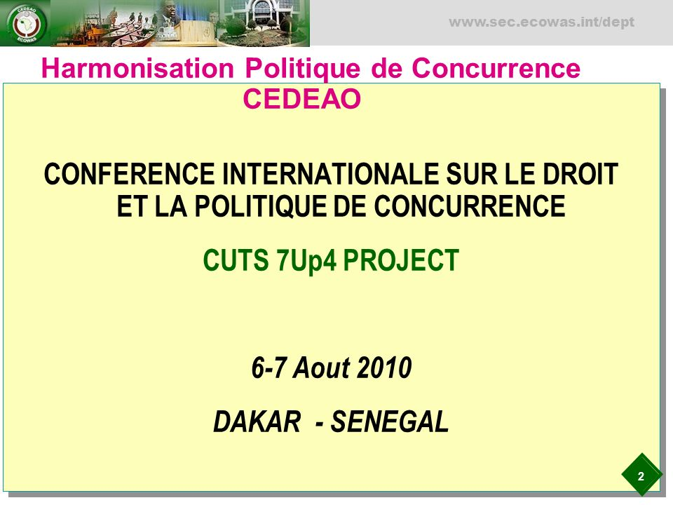 2 www.sec.ecowas.int/dept Harmonisation Politique de Concurrence CEDEAO CONFERENCE INTERNATIONALE SUR LE DROIT ET LA POLITIQUE DE CONCURRENCE CUTS 7Up
