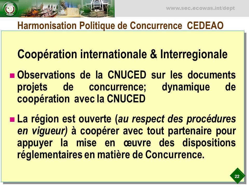 22 www.sec.ecowas.int/dept Harmonisation Politique de Concurrence CEDEAO Coopération internationale & Interregionale Observations de la CNUCED sur les