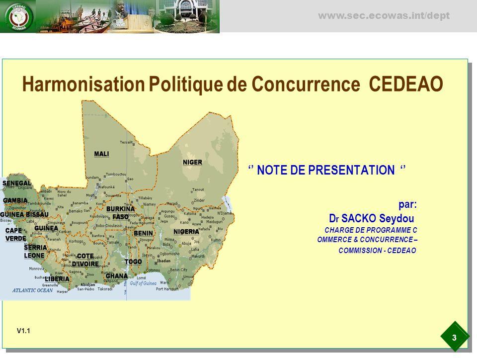 3 www.sec.ecowas.int/dept NOTE DE PRESENTATION par: D r SACKO Seydou CHARGE DE PROGRAMME C OMMERCE & CONCURRENCE – COMMISSION - CEDEAO Harmonisation P