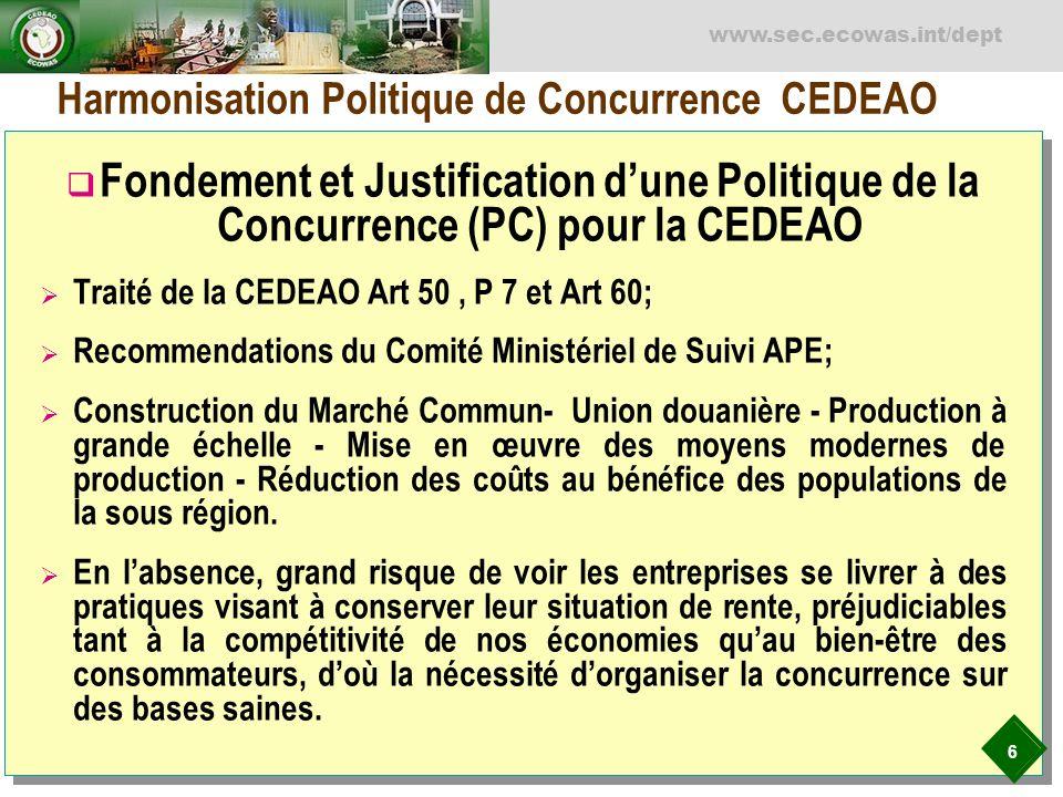 6 www.sec.ecowas.int/dept Harmonisation Politique de Concurrence CEDEAO Fondement et Justification dune Politique de la Concurrence (PC) pour la CEDEA