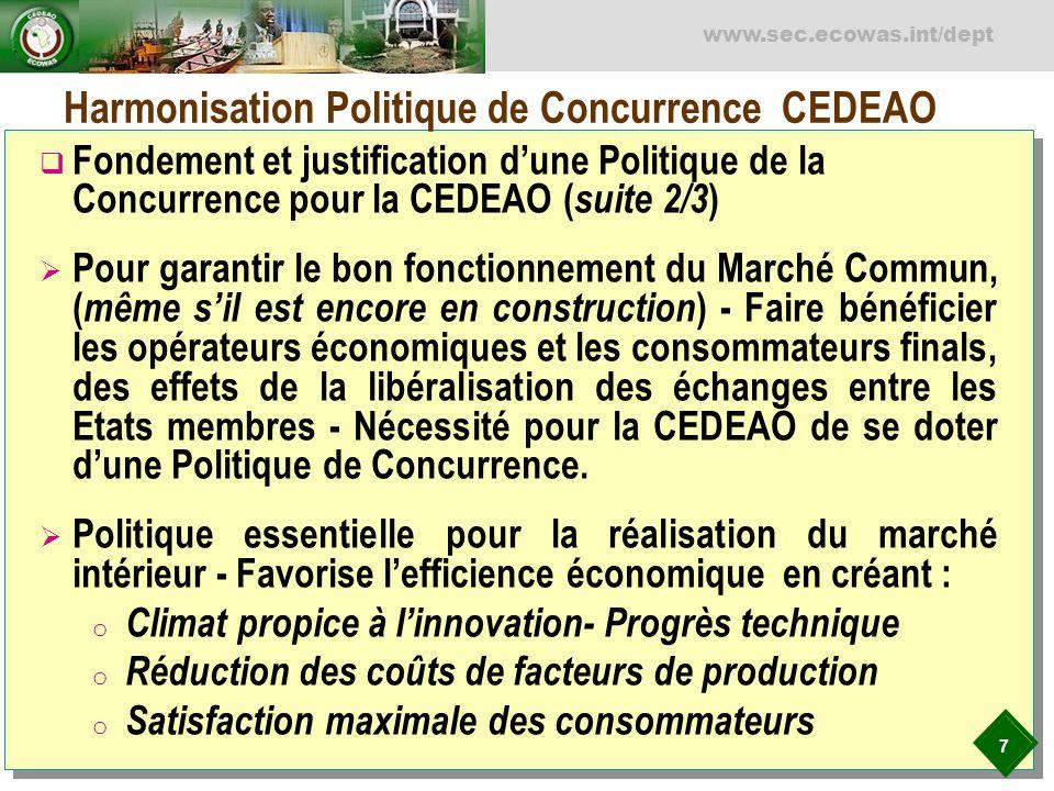 7 www.sec.ecowas.int/dept Harmonisation Politique de Concurrence CEDEAO Fondement et justification dune Politique de la Concurrence pour la CEDEAO ( s