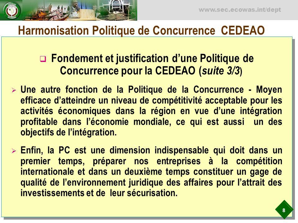 8 www.sec.ecowas.int/dept Harmonisation Politique de Concurrence CEDEAO Fondement et justification dune Politique de Concurrence pour la CEDEAO ( suit