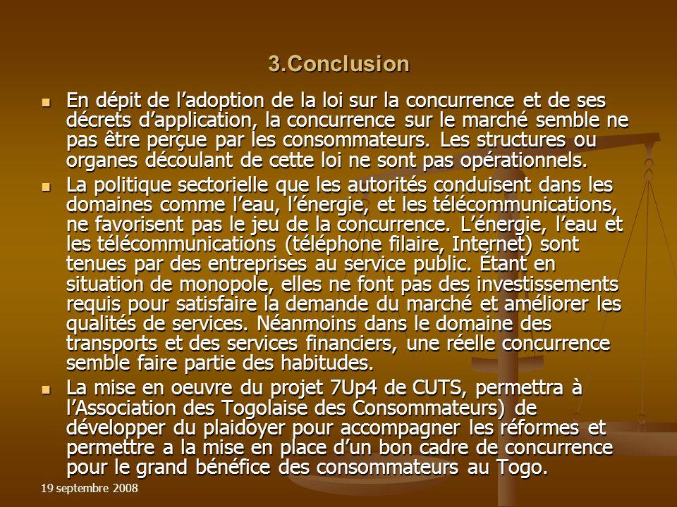 19 septembre 2008 3.Conclusion En dépit de ladoption de la loi sur la concurrence et de ses décrets dapplication, la concurrence sur le marché semble ne pas être perçue par les consommateurs.