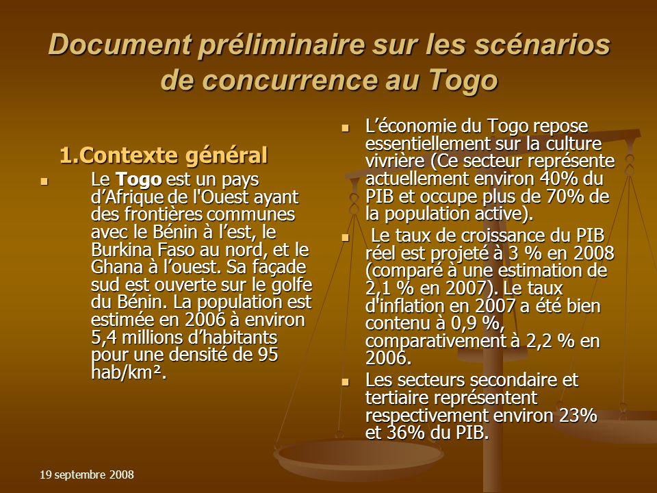 19 septembre 2008 Document préliminaire sur les scénarios de concurrence au Togo 1.Contexte général 1.Contexte général Le Togo est un pays dAfrique de l Ouest ayant des frontières communes avec le Bénin à lest, le Burkina Faso au nord, et le Ghana à louest.