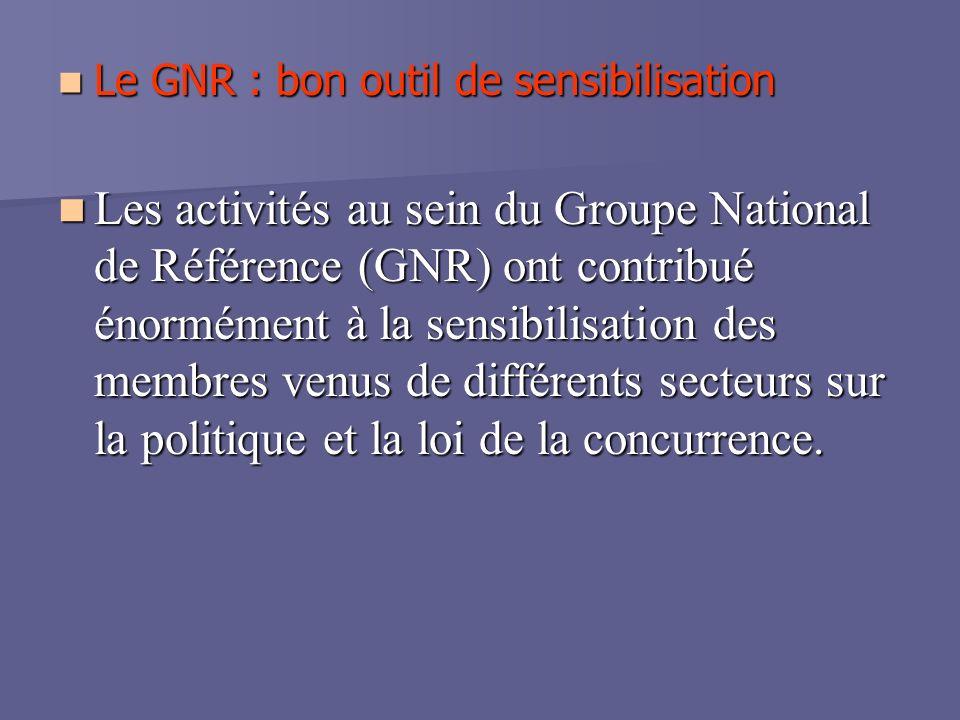 Le GNR : bon outil de sensibilisation Le GNR : bon outil de sensibilisation Les activités au sein du Groupe National de Référence (GNR) ont contribué énormément à la sensibilisation des membres venus de différents secteurs sur la politique et la loi de la concurrence.