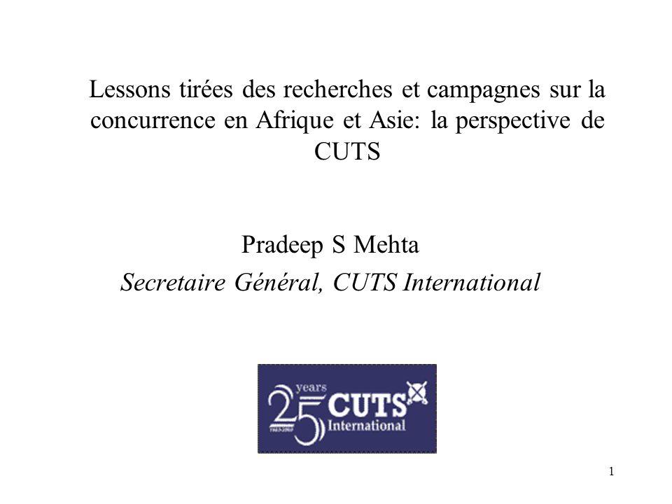 1 Lessons tirées des recherches et campagnes sur la concurrence en Afrique et Asie: la perspective de CUTS Pradeep S Mehta Secretaire Général, CUTS International