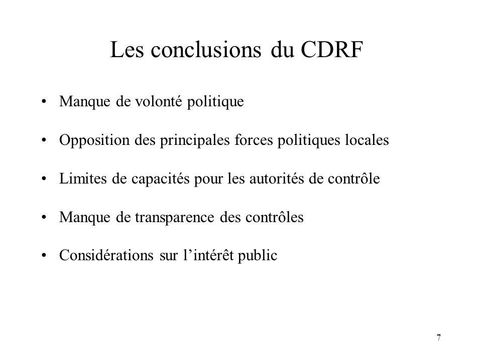 7 Les conclusions du CDRF Manque de volonté politique Opposition des principales forces politiques locales Limites de capacités pour les autorités de contrôle Manque de transparence des contrôles Considérations sur lintérêt public
