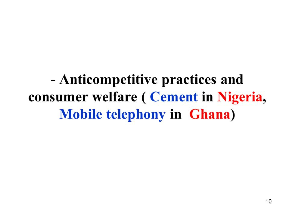 10 - Anticompetitive practices and consumer welfare ( Cement in Nigeria, Mobile telephony in Ghana)
