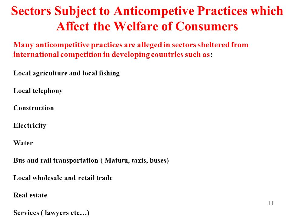 11 Sectors Subject to Anticompetive Practices which Affect the Welfare of Consumers Many anticompetitive practices are alleged in sectors sheltered fr