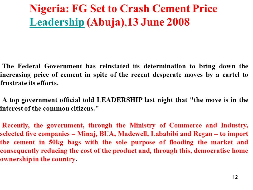 13 Nigeria: FG Set to Crash Cement Price Leadership (Abuja),13 June 2008 Leadership However, LEADERSHIP gathered that some monopolists, led by the Chairman/Managing Director of the Flour Mill Limited, Mr.