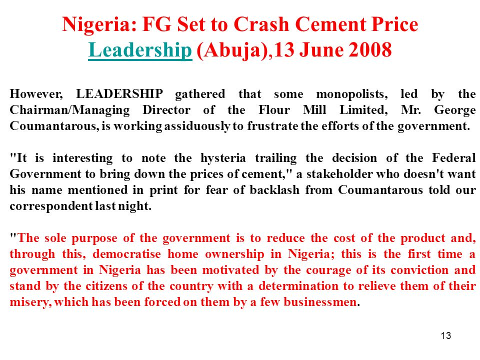 13 Nigeria: FG Set to Crash Cement Price Leadership (Abuja),13 June 2008 Leadership However, LEADERSHIP gathered that some monopolists, led by the Cha