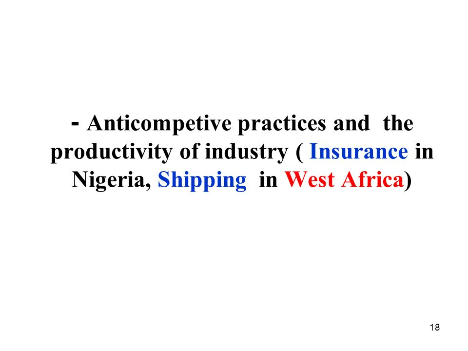 18 - Anticompetive practices and the productivity of industry ( Insurance in Nigeria, Shipping in West Africa)